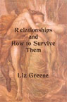 Relationships and How to Survive Them Liz Greene